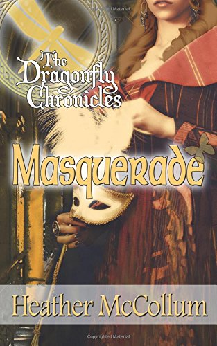 Read Online Masquerade (The Dragonfly Chronicles) (Volume 3) pdf epub