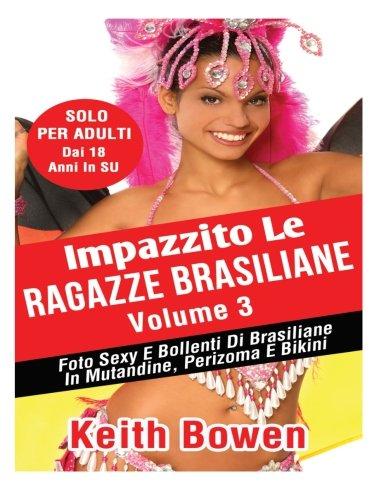 Impazzito Le Ragazze Brasiliane Volume 3: Foto Sexy E Bollenti Di Brasiliane In Mutandine, Perizoma E Bikini (Italian Edition)