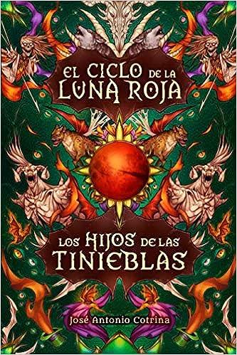 Los hijos de las tinieblas: Fantasía juvenil cargada de magia y suspense El ciclo de la Luna Roja: Amazon.es: José Antonio Cotrina, Gabriella Campbell, ...