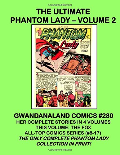 The Ultimate Phantom Lady - Volume 2: Gwandanaland Comics #280 -- Her Complete Stories in Four Volumes -- This Book:  The Fox All-Top Series -- The only complete Phantom lady Collection in print! - Phantom Lady Comics
