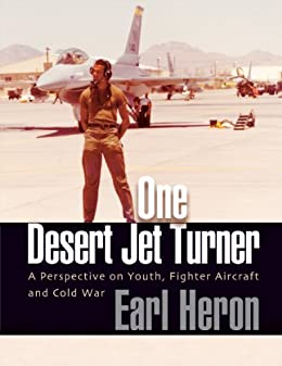 One Desert Jet Turner; A Perspective on Youth, Fighter Aircraft, and Cold War by [Heron, Earl]