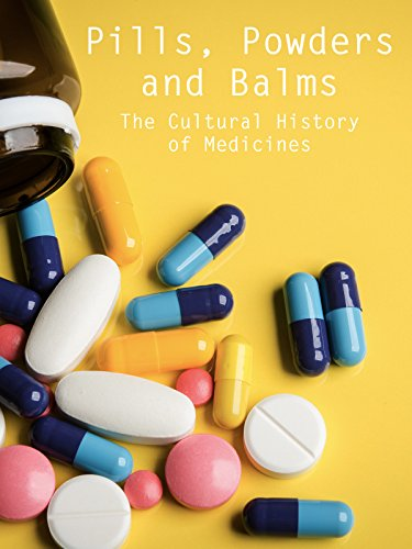 Pills, Powders and Balms - The Cultural History of Medicines
