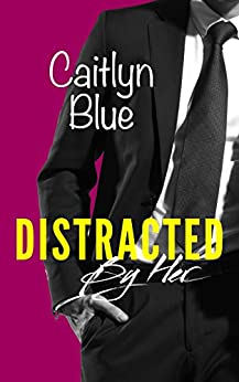 Distracted By Her by [Blue, Caitlyn]