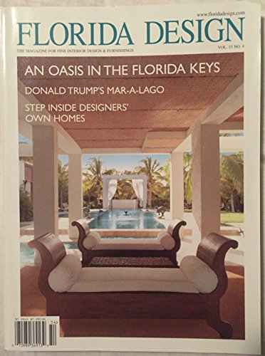 FLORIDA DESIGN. VOL. 15 NO.4 THE MAGAZINE FOR FINE INTERIOR DESIGN & FURNISHINGS. AN OASIS IN THE FLORIDA KEYS; DONALD TRUMP'S MAR-A-LAGO; STEP INSIDE DESIGNERS' OWN HOMES