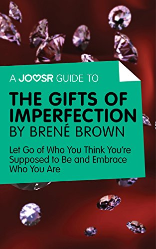 A Joosr Guide to… The Gifts of Imperfection by Brené Brown