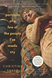 Portraits of a Few of the People I've Made Cry, Christine Sneed, 1620400456