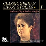 Classic German Short Stories, Volume 1 | Johann Wolfgang von Goethe,Friedrich Schiller,Johann Peter Hebel,Hugo von Hofmannsthal,Friedo Lampe,Arthur Schnitzler,Thomas Mann