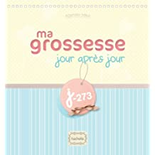 J-273 : MA GROSSESSE JOUR APRÈS JOUR