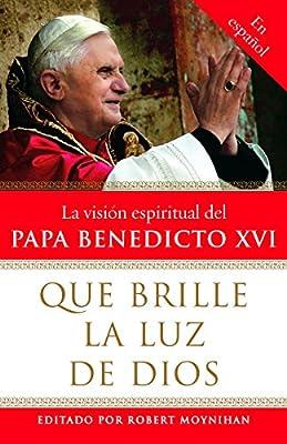 Que brille la Luz de Dios: La vision espiritual del Papa Benedicto XVI (Spanish Edition)