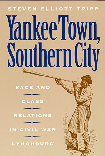 Search : Yankee Town, Southern City: Race and Class Relations in Civil War Lynchburg (The American Social Experience)