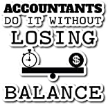 4 All Times Accountants Do It Without Losing Balance Automotive Car Decal Cars, Trucks, Laptops (5.0' W x 4.9' H)