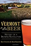 Vermont Beer:: History of a Brewing Revolution (American Palate)