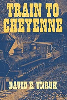 Train to Cheyenne by [Unruh, David E.]
