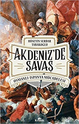 Amazon Com Akdeniz De Savas Osmanli Ispanya Mucadelesi Turkish