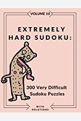 Extremely Hard Sudoku: 300 Very Difficult Sudoku Puzzles with Solutions: Volume 10 Paperback