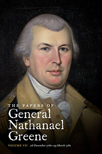 The Papers of General Nathanael Greene: Vol. VII: 26 December 1780-29 March 1781 (Published for the Rhode Island Historical (Greene Rhode Island)