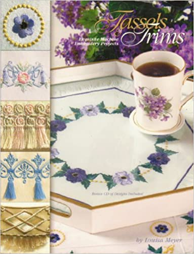 Tassels And Trims Exquisite Machine Embroidery Projects
