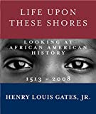 Image of Life Upon These Shores: Looking at African American History, 1513-2008