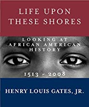 Life Upon These Shores: Looking at African American History, 1513-2008