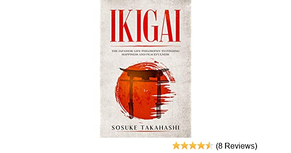Ikigai: The Japanese Life Philosophy to Finding Happiness and Peacefulness  - Kindle edition by Takahashi, Sosuke. Politics & Social Sciences Kindle  eBooks @ Amazon.com.