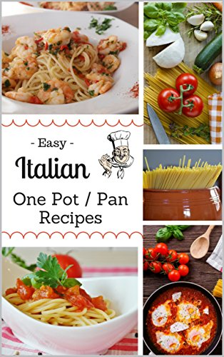 Easy Italian One Pot / Pan Recipes: All the Delicious Favorites like Mama Used to Make