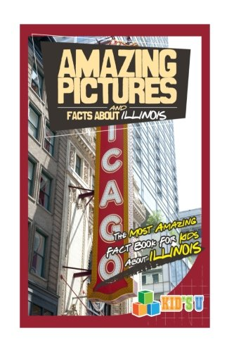 Amazing Pictures and Facts About Illinois: The Most Amazing Fact Book for Kids About Illinois (Kid's U)