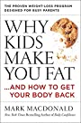 Why Kids Make You Fat: …and How to Get Your Body Back