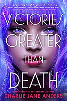 Victories Greater Than Death by Charlie Jane Anders science fiction and fantasy book and audiobook reviews