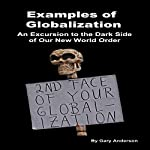 Examples of Globalization: An Excursion to the Dark Side of Our New World Order   Gary Anderson