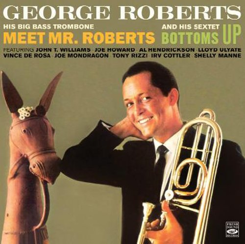 "George Roberts. His Big Bass Trombone ""Meet Mr. Roberts"" and His Sextet ""Bottoms Up"""
