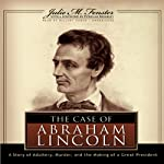 The Case of Abraham Lincoln: A Story of Adultery, Murder, and the Making of a Great President | Julie M. Fenster