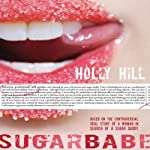 Sugarbabe: The Controversial Real Story of a Woman in Search of a Sugar Daddy | Holly Hill