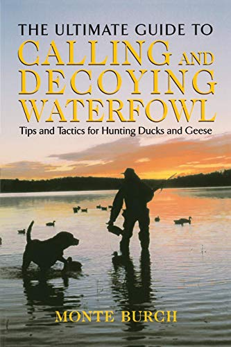 (Ultimate Guide to Calling and Decoying Waterfowl: Tips And Tactics For Hunting Ducks And Geese)
