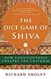 img - for The Dice Game of Shiva: How Consciousness Creates the Universe book / textbook / text book