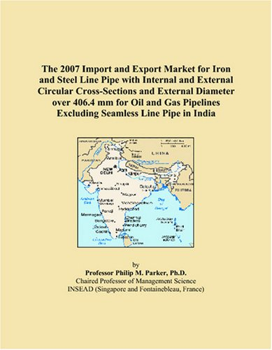 The 2007 Import and Export Market for Iron and Steel Line Pipe with Internal and External Circular Cross-Sections and External Diameter over 406.4 mm ... Excluding Seamless Line Pipe in India