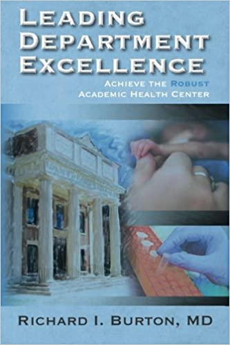 Leading Department Excellence: Achieve the Robust Academic Health Center by Richard I. Burton MD (2014-07-07)