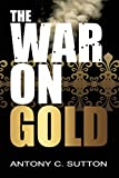 img - for The War on Gold book / textbook / text book