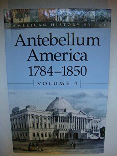 American History by Era - Antebellum America: 1784-1850 (hardcover edition)