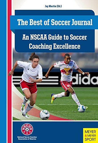 The Best of Soccer Journal: An NSCAA Guide to Soccer Coaching Excellent