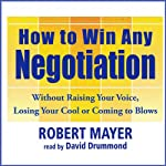 How to Win Any Negotiation | Robert Mayer