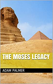The Moses Legacy (Daniel Klein adventures) by [Palmer, Adam]