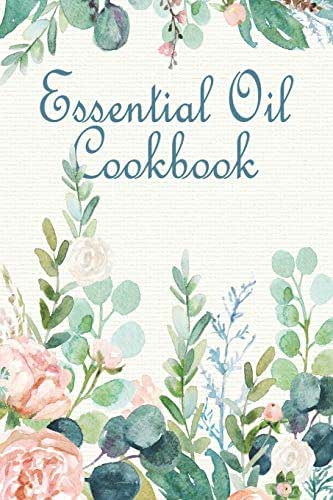 Essential Oil Cookbook: A Notebook for Herbal Diffusions, Concoctions, and Creations