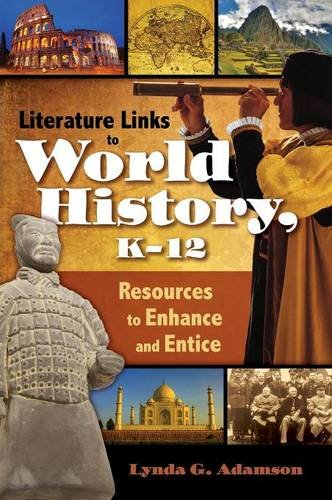 Literature Links to World History, K-12: Resources to Enhance and Entice (Children's and Young Adult Literature Referenc