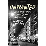 Unwanted: Muslim Immigrants, Dignity, and Drug Dealing (Studies in Crime and Public Policy) by Sandra M. Bucerius (2014-09-17)