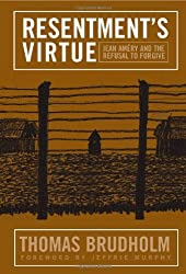 Resentment's Virtue: Jean Amery and the Refusal to Forgive (Politics, History, & Social Change)