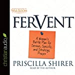 Fervent: A Woman's Battle Plan to Serious, Specific and Strategic Prayer | Priscilla Shirer