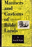 Manners and Customs of Bible Lands, Wight, Fred H., 0802451756