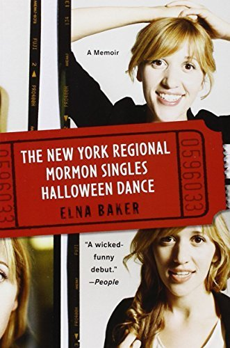 The New York Regional Mormon Singles Halloween Dance: A Memoir by Elna Baker (2010-09-28) -