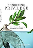 Pondering Privilege - Toward a Deeper Understanding of Whiteness, Race and Faith