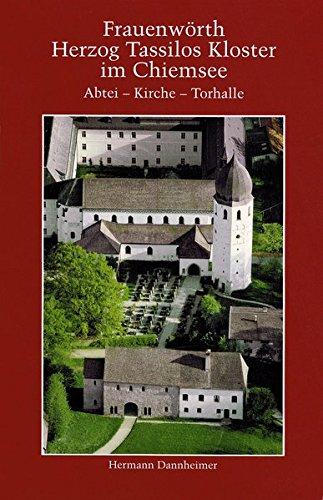 Frauenwörth. Herzog Tassilos Kloster im Chiemsee: Abtei - Kirche - Torhalle (des Kloster Frauenchiemsee)